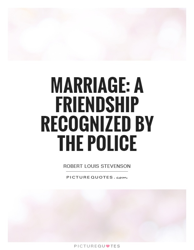 Marriage: A friendship recognized by the police Picture Quote #1