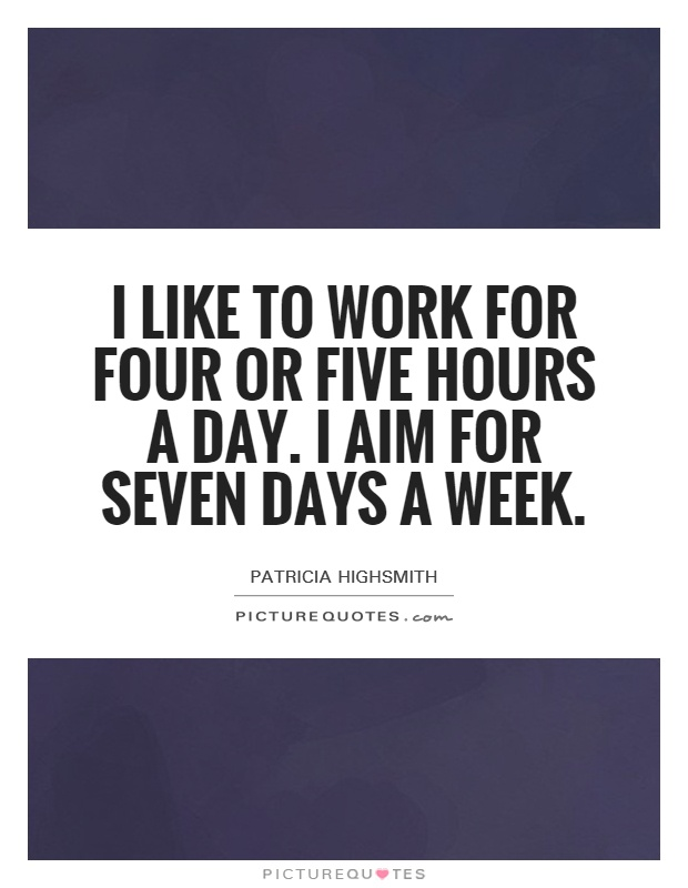 I like to work for four or five hours a day. I aim for seven days a week Picture Quote #1