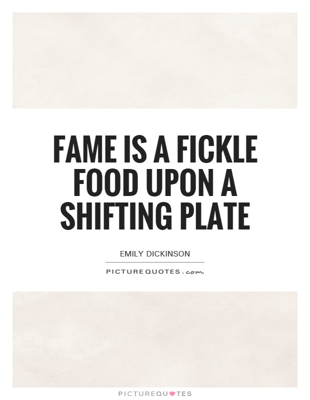 Fame is a fickle food upon a shifting plate Picture Quote #1