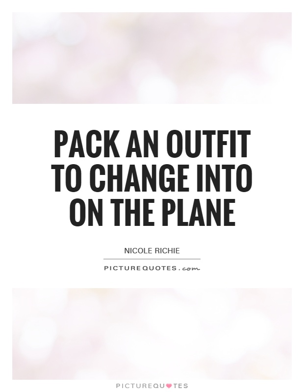 Pack an outfit to change into on the plane Picture Quote 1