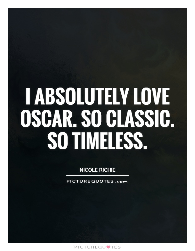 I absolutely love Oscar. So classic. So timeless Picture Quote #1