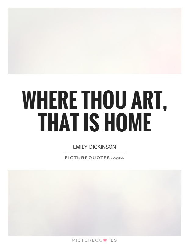 Where thou art, that is home Picture Quote #1