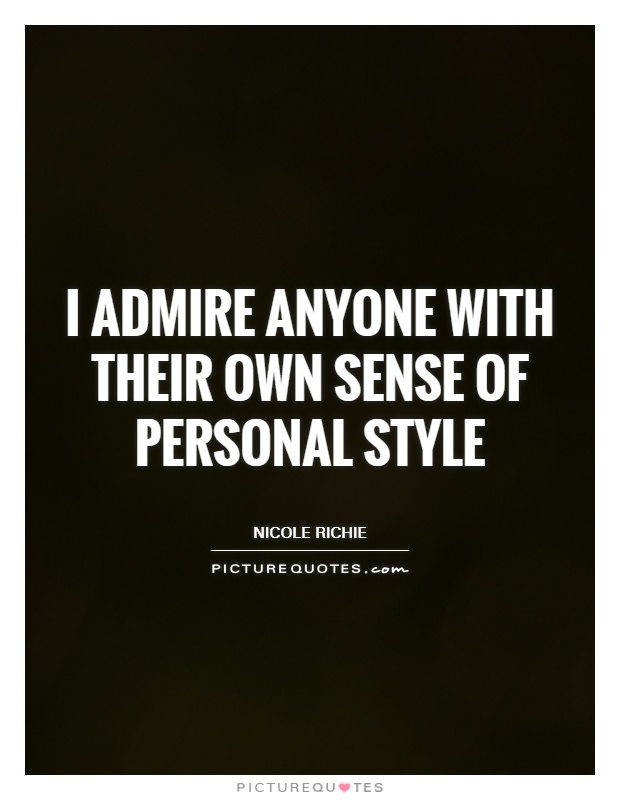 I admire anyone with their own sense of personal style Picture Quote #1