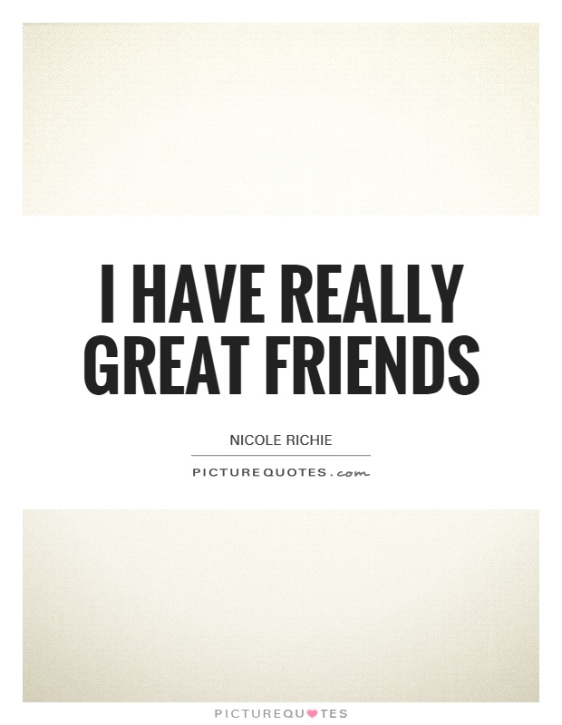 I have really great friends | Picture Quotes