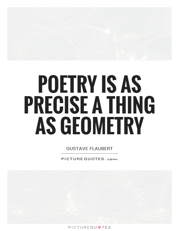 Poetry is as precise a thing as geometry Picture Quote #1
