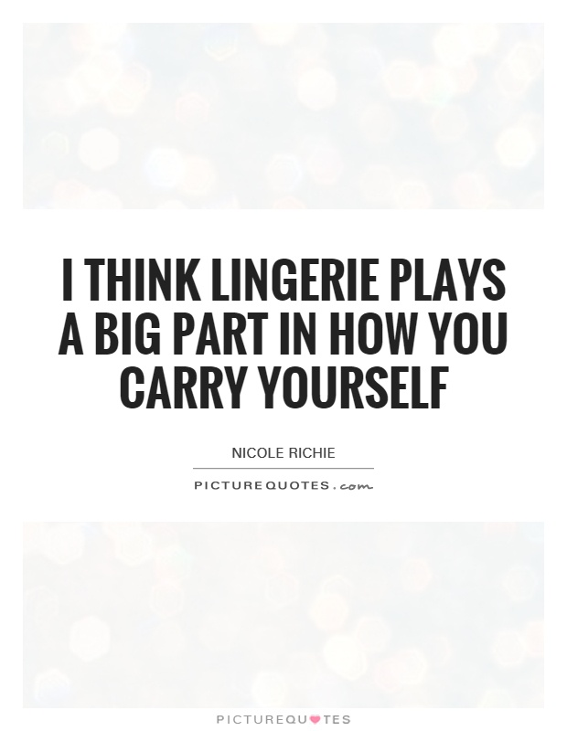 I think lingerie plays a big part in how you carry yourself Picture Quote #1