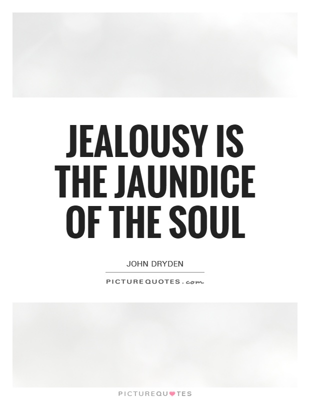 Jealousy is the jaundice of the soul Picture Quote #1