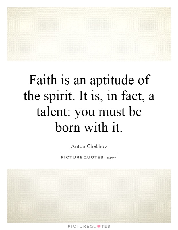 Faith is an aptitude of the spirit. It is, in fact, a talent: you must be born with it Picture Quote #1