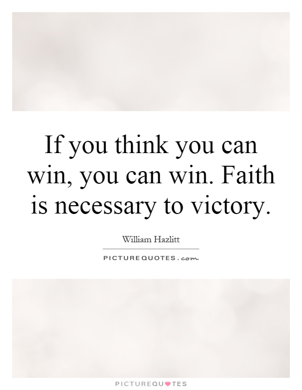 If you think you can win, you can win. Faith is necessary to victory Picture Quote #1