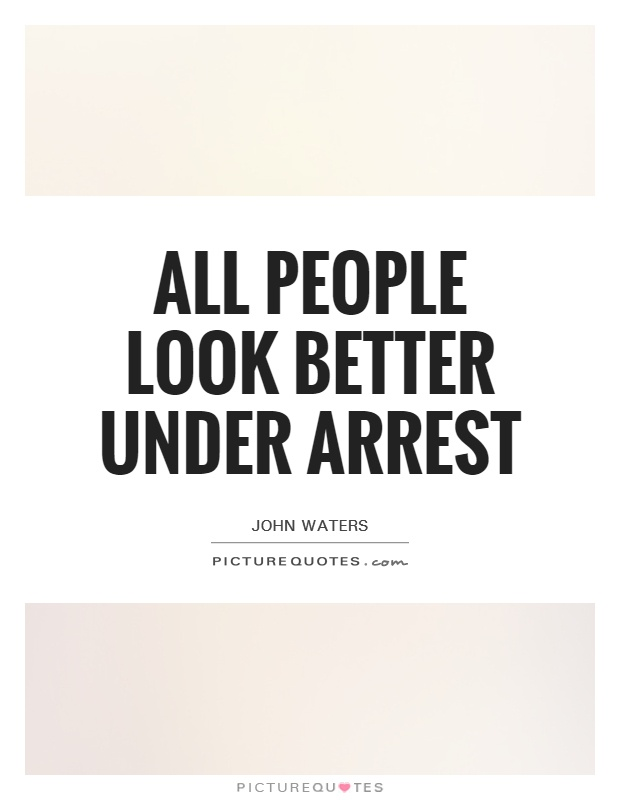 All people look better under arrest Picture Quote #1