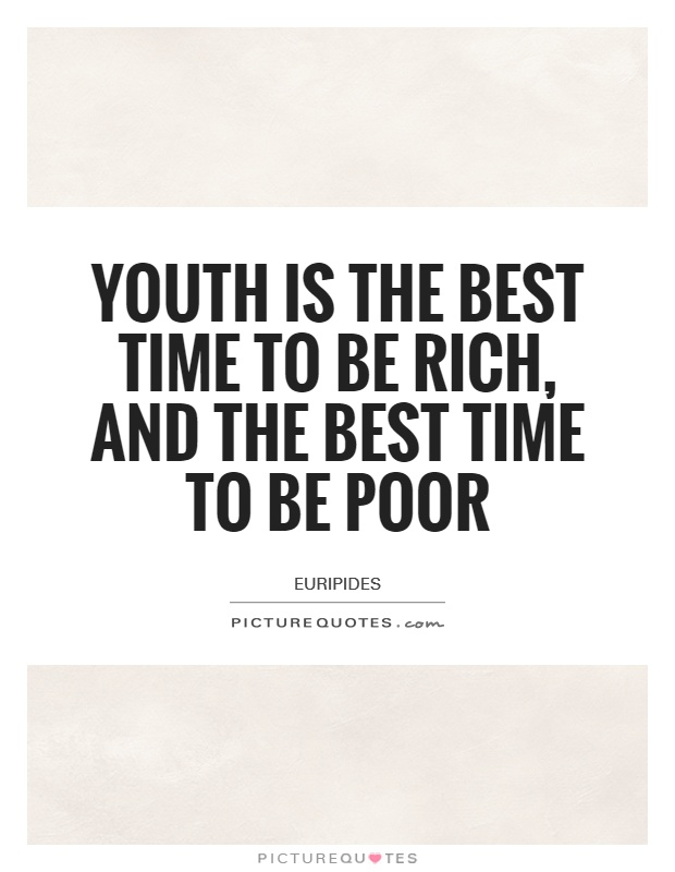 Youth is the best time to be rich, and the best time to be poor Picture Quote #1
