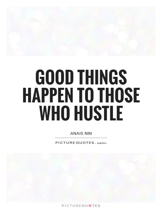 Good things happen to those who hustle Picture Quote #1