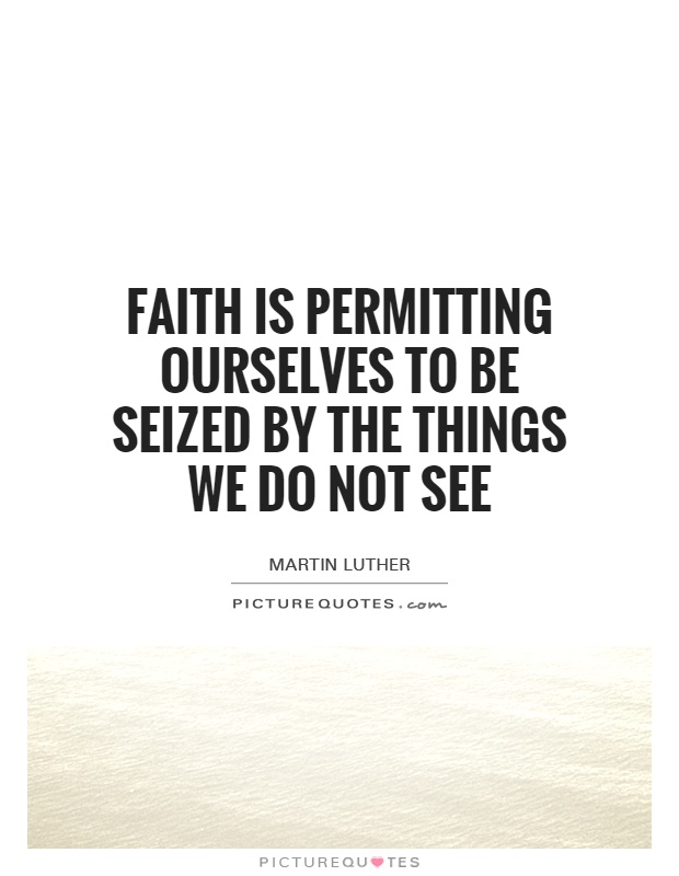 Faith is permitting ourselves to be seized by the things we do not see Picture Quote #1