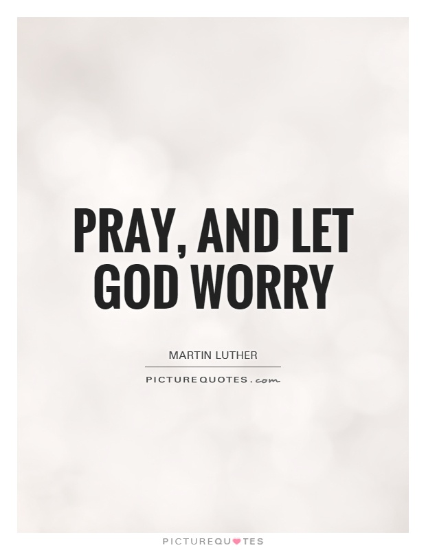 Pray, and let God worry Picture Quote #1