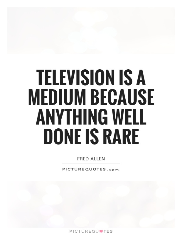 Television is a medium because anything well done is rare Picture Quote #1
