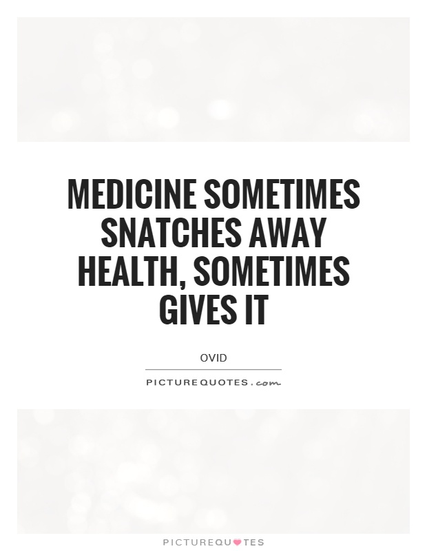 Medicine sometimes snatches away health, sometimes gives it Picture Quote #1