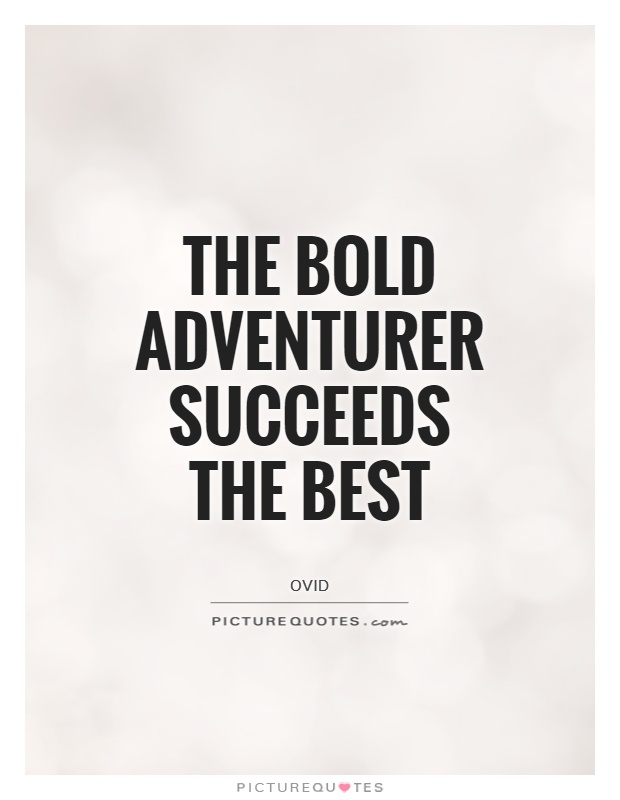 The bold adventurer succeeds the best Picture Quote #1
