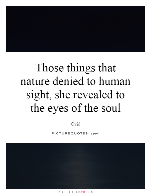 Those things that nature denied to human sight she revealed to... | Picture Quotes