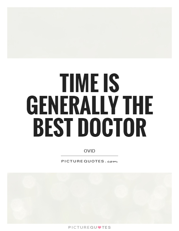 Time is generally the best doctor Picture Quote #1