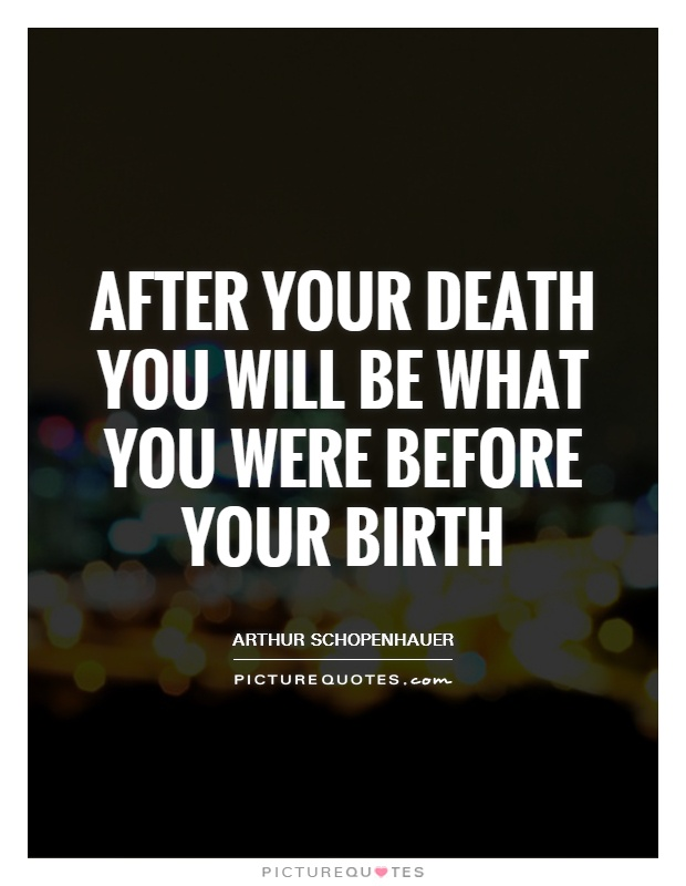 After your death you will be what you were before your birth Picture Quote #1