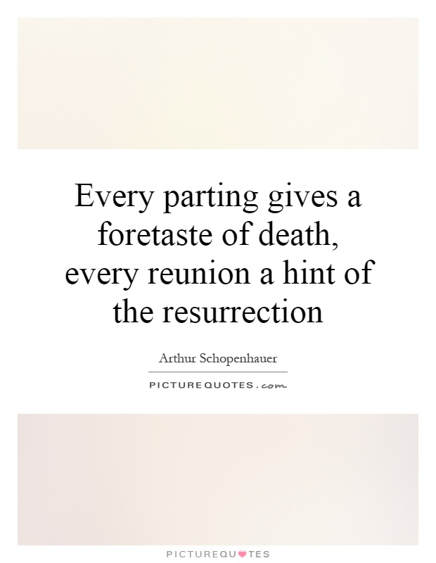 Every parting gives a foretaste of death, every reunion a hint of the resurrection Picture Quote #1