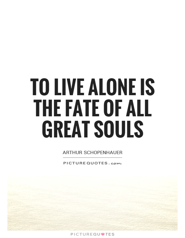 To live alone is the fate of all great souls Picture Quote #1
