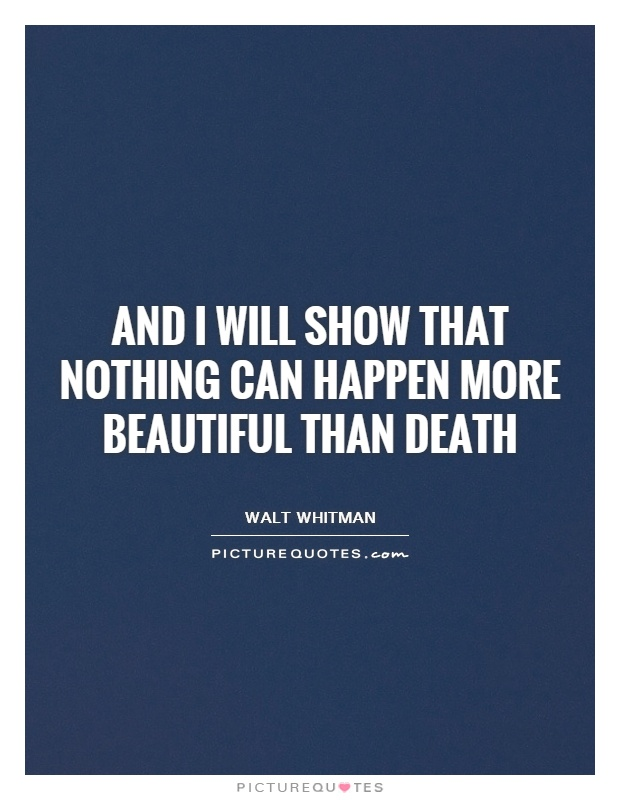 And I will show that nothing can happen more beautiful than death Picture Quote #1