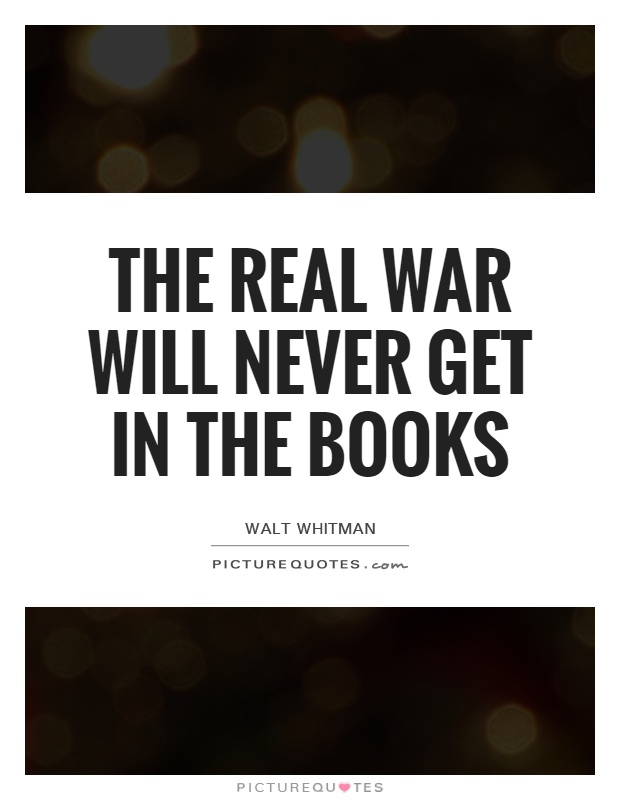 The real war will never get in the books Picture Quote #1
