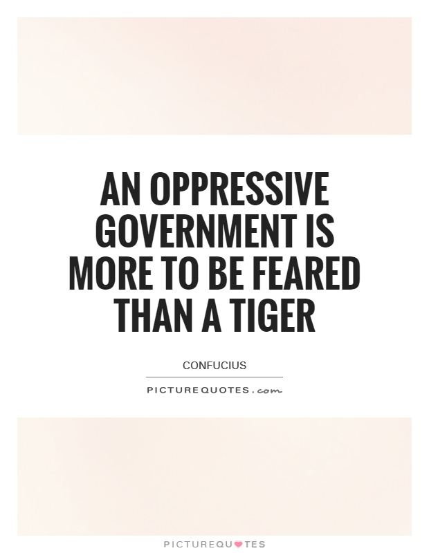 An oppressive government is more to be feared than a tiger Picture Quote #1