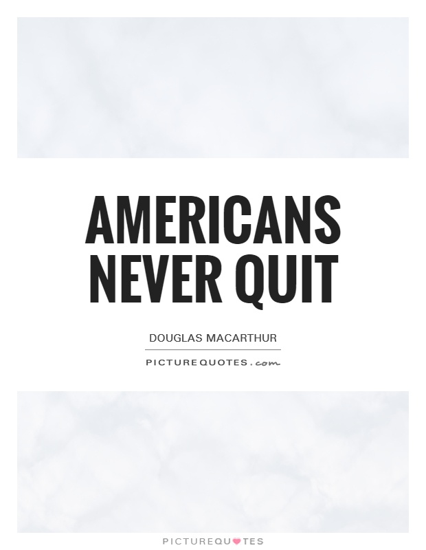Americans never quit Picture Quote #1