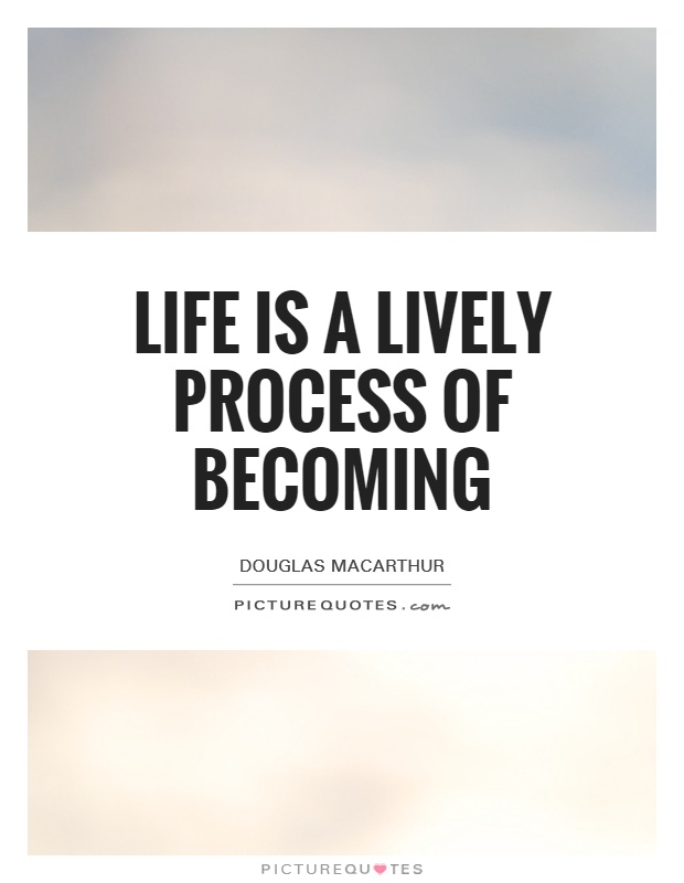 Life is a lively process of becoming Picture Quote #1