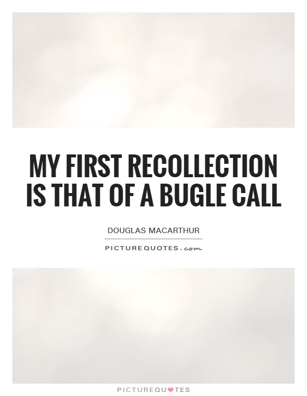 My first recollection is that of a bugle call Picture Quote #1