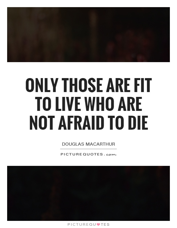 Only those are fit to live who are not afraid to die Picture Quote #1