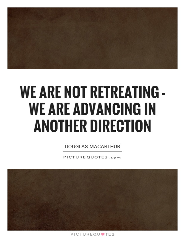 We are not retreating - we are advancing in another direction Picture Quote #1