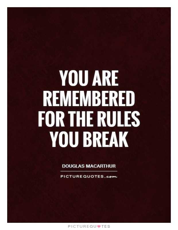 You Are Remembered For The Rules You Break Picture Quotes