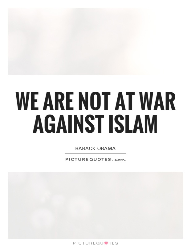 We are not at war against Islam Picture Quote #1
