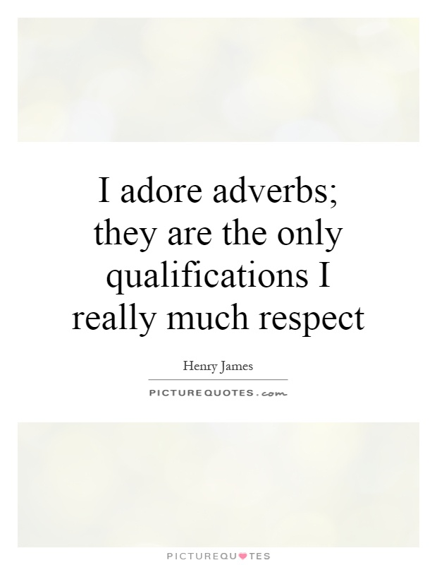 I adore adverbs; they are the only qualifications I really much respect Picture Quote #1