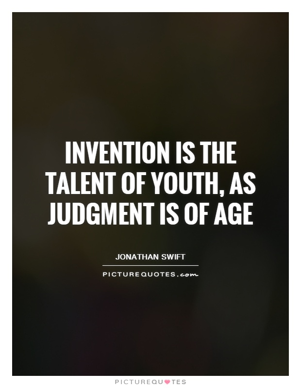 Invention is the talent of youth, as judgment is of age Picture Quote #1