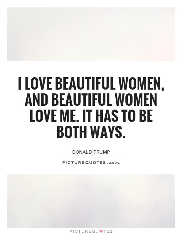 I love beautiful women