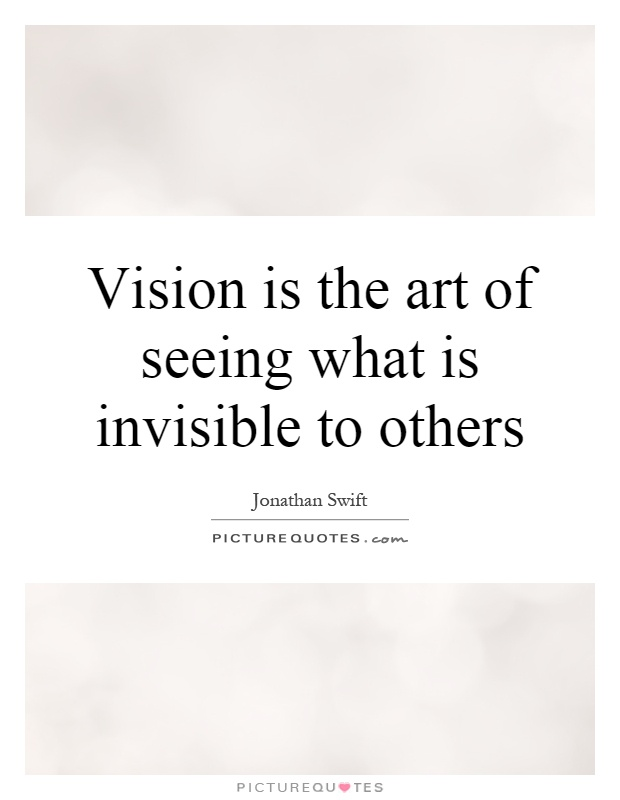 Vision is the art of seeing what is invisible to others Picture Quote #1
