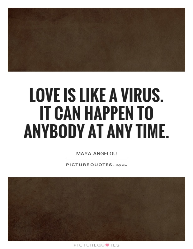 Love is like a virus. It can happen to anybody at any time Picture Quote #1