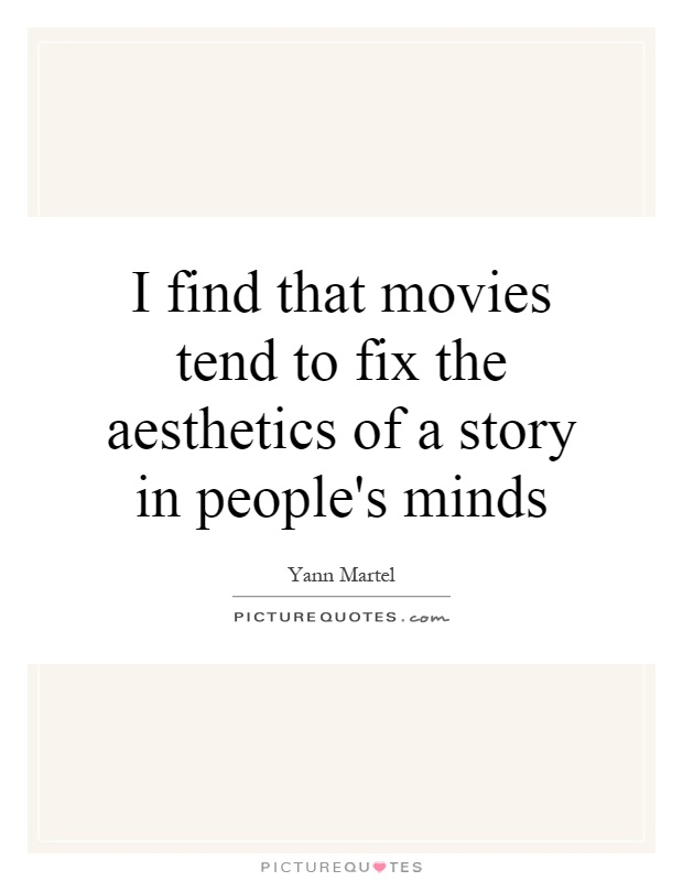 I find that movies tend to fix the aesthetics of a story in people's minds Picture Quote #1