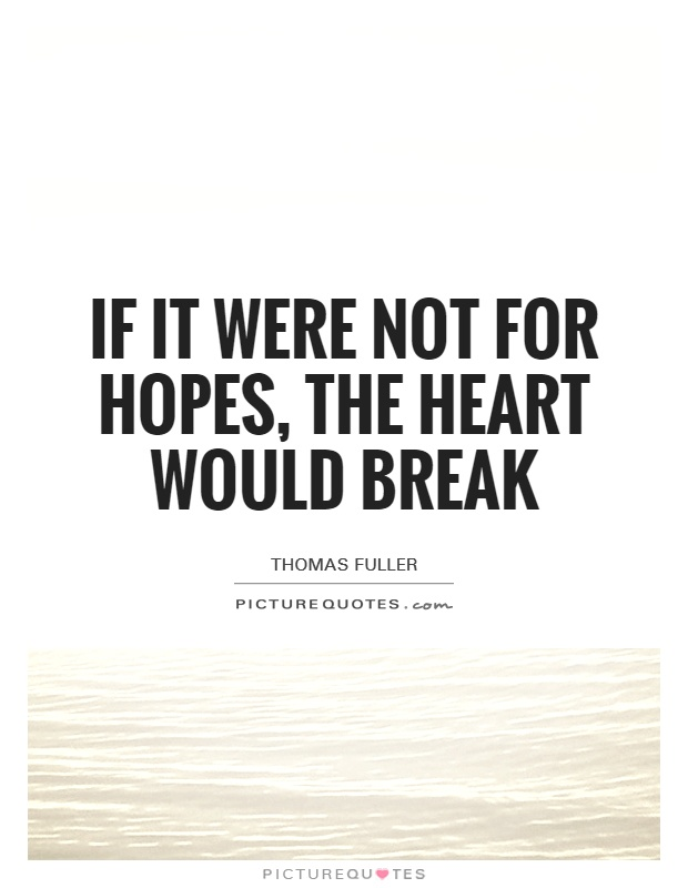 If it were not for hopes, the heart would break Picture Quote #1