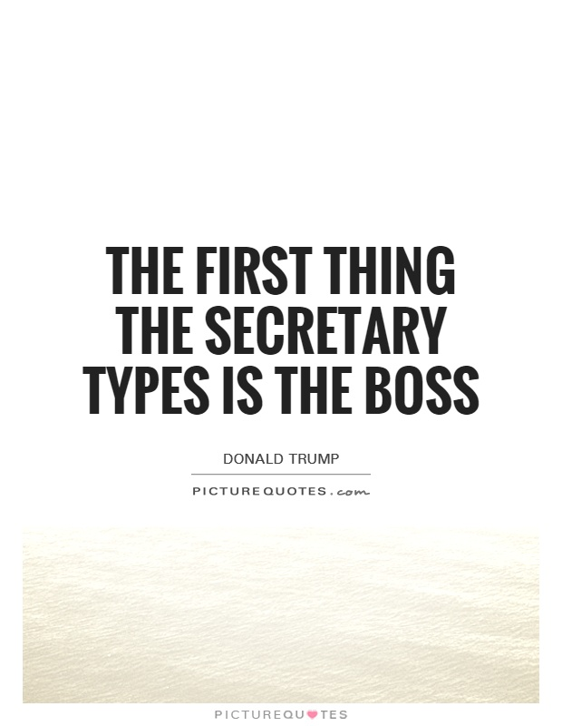 The first thing the secretary types is the boss Picture Quote #1