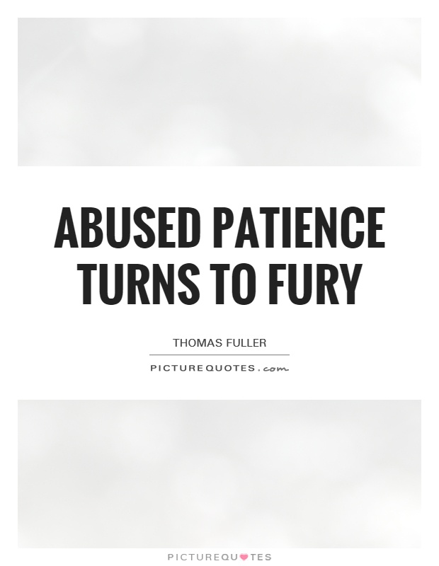 Abused patience turns to fury Picture Quote #1