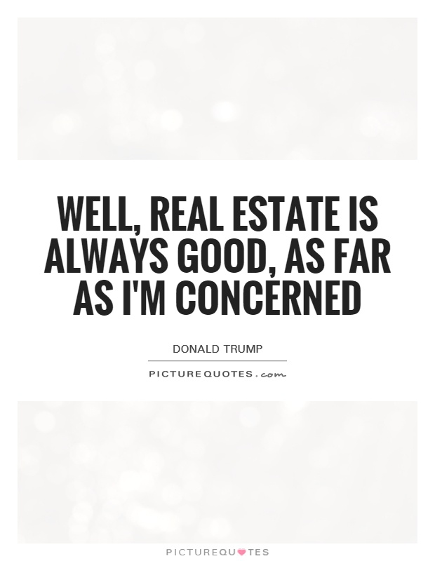 Well Real Estate Is Always Good As Far As IM Concerned  Picture