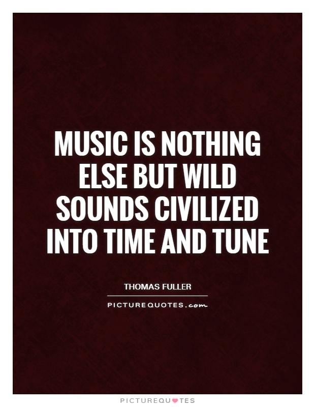 Music is nothing else but wild sounds civilized into time and tune Picture Quote #1