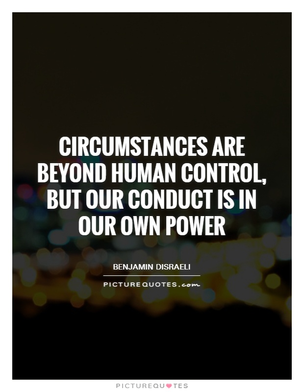Circumstances are beyond human control, but our conduct is in our own power Picture Quote #1