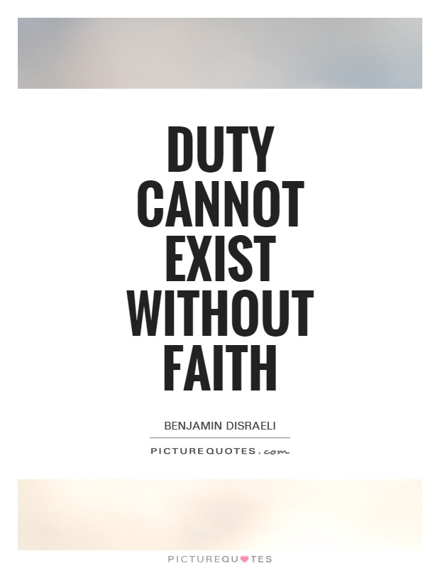 Duty cannot exist without faith Picture Quote #1