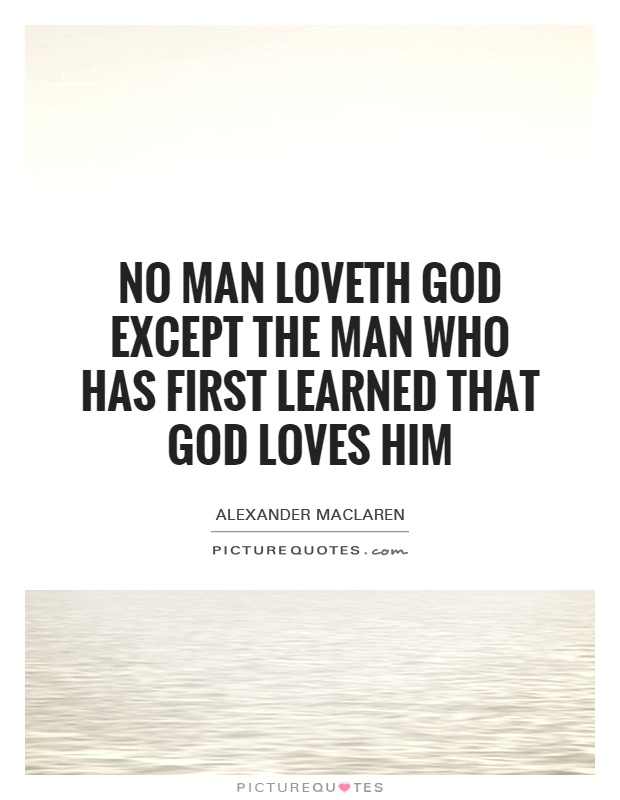 No man loveth God except the man who has first learned that God loves him Picture Quote #1